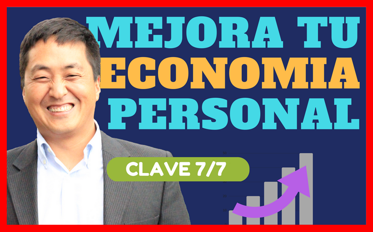 VIDEO Mejora Tu Economía Personal – Clave 7 de 7