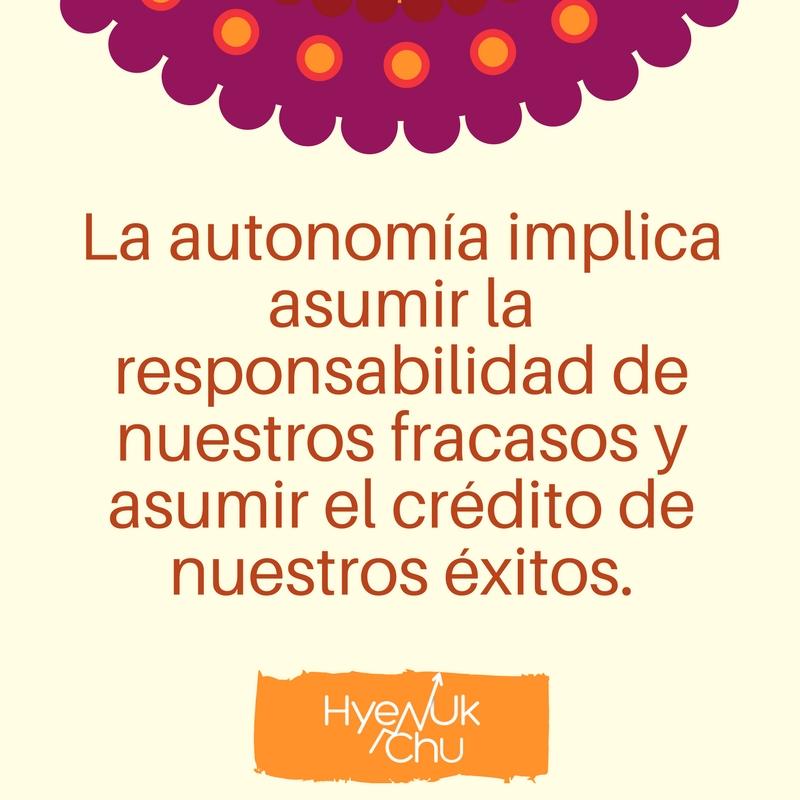 Autonomía es hacerte responsable por lo que te pase.