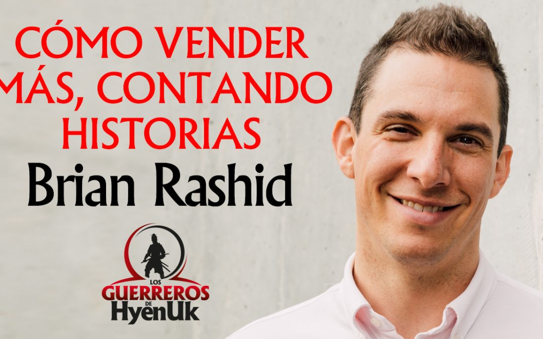 Cómo Vender Más Contando Historias- Brian Rashid l Educando #GuerrerosdeHyenuk