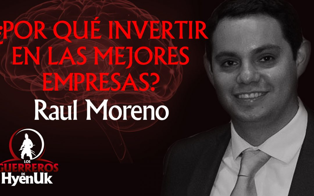 ¿Por qué invertir en las mejores empresas? - Raul Moreno | Educando #GuererosDeHyenuk