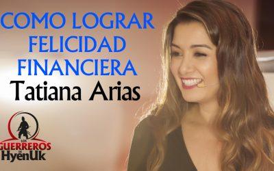 Cómo Lograr Felicidad Financiera – Tatiana Arias   Educando #GuerrerosDeHyenuk