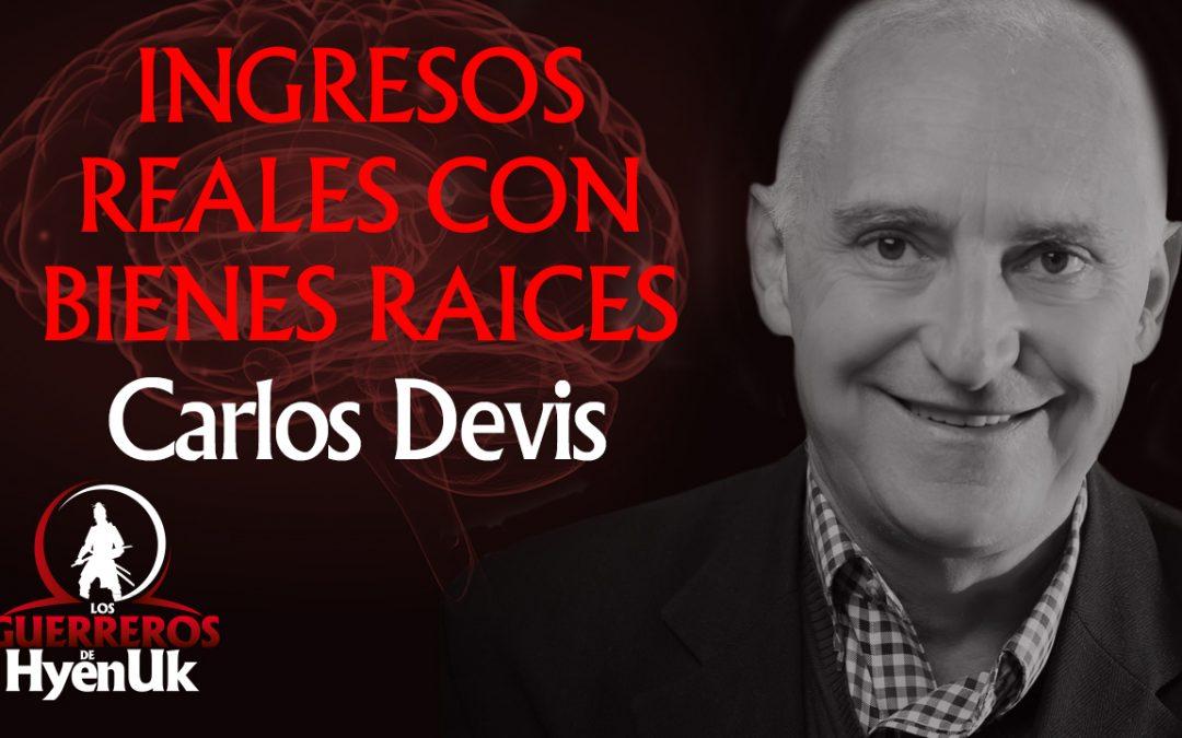 Ingresos Reales Con Bienes Raíces – Carlos Devis   Educando #GuerrerosDeHyenuk
