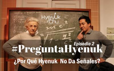 #PreguntaHyenuk Episodio 2 ~ ¿Por qué Hyenuk No Da Señales? – Hyenuk Chu
