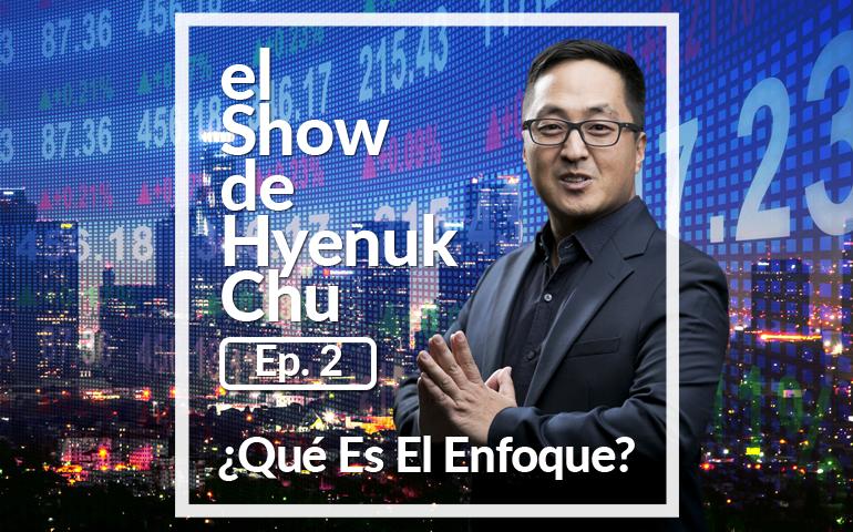¿Qué es el Enfoque? – Show de Hyenuk Chu - Episodio 2