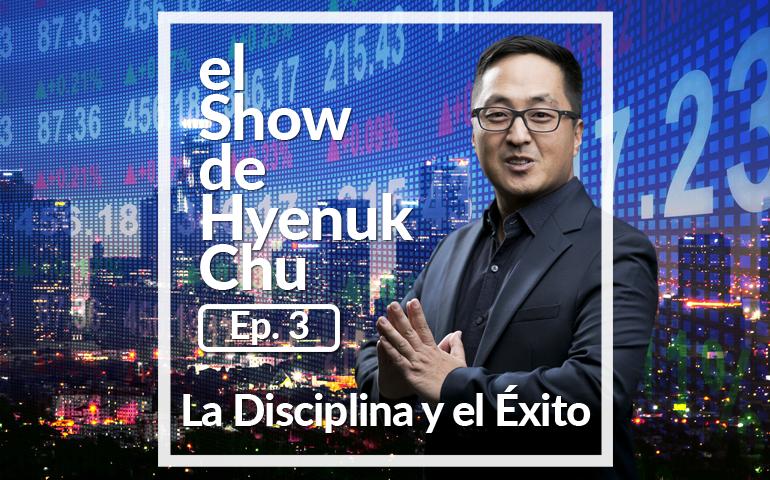 La Disciplina y el Éxito – Show de Hyenuk Chu - Episodio 3