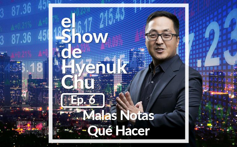 Malas Notas Qué Hacer – Show de Hyenuk Chu - Episodio 6