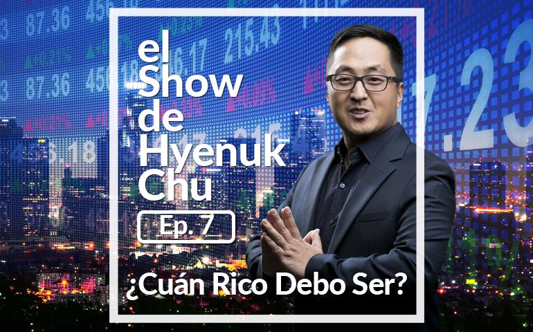 ¿Cuán Rico Debo Ser? – El Show de Hyenuk Chu - Episodio 7