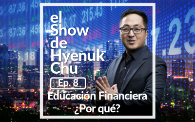 Educación Financiera ¿Por qué? – El Show de Hyenuk Chu – Episodio 8