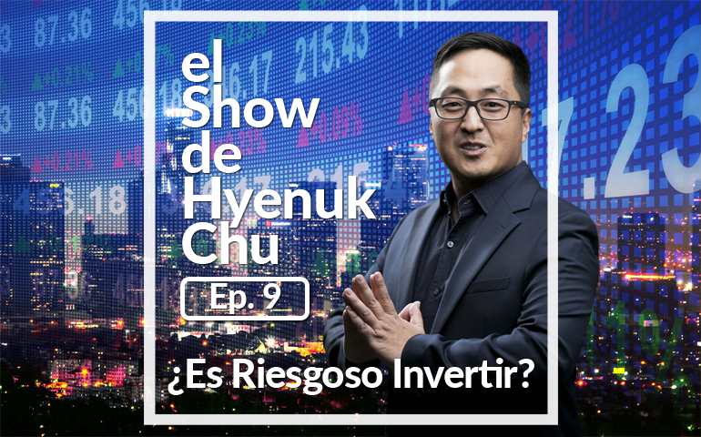 ¿Es Riesgoso Invertir? – El Show de Hyenuk Chu - Episodio 9