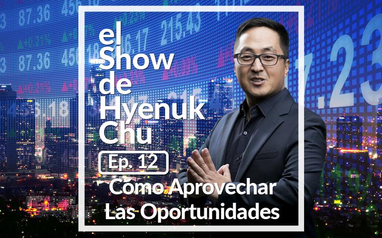 Cómo Aprovechar Las Oportunidades – El Show de Hyenuk Chu - Episodio 12