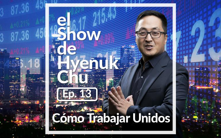 Cómo Trabajar Unidos – El Show de Hyenuk Chu – Episodio 13