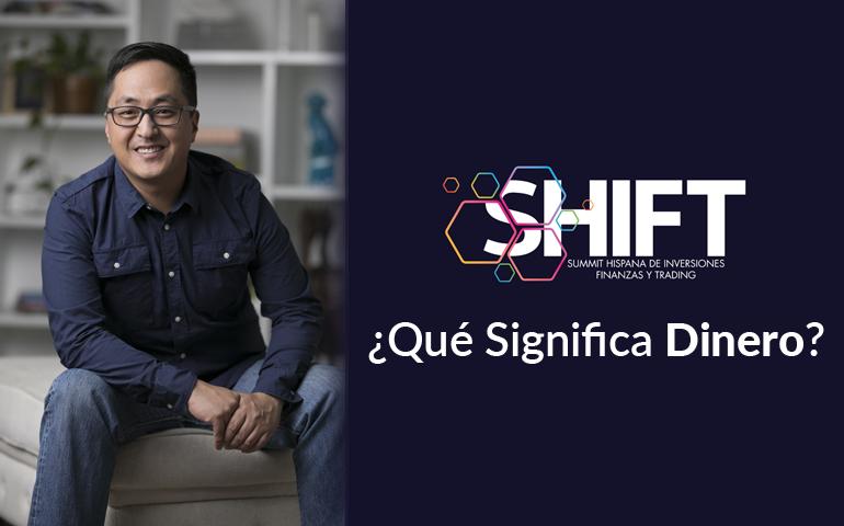 SHIFT Summit Hispana Inversiones Finanzas y Trading - Qué Significa Dinero - Hyenuk Chu - 770