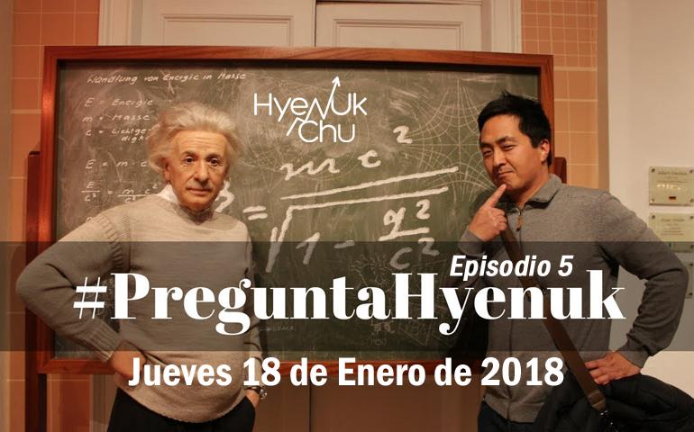 #PreguntaHyenuk Episodio 5 Jueves 18 Enero 2018 -Hyenuk Chu