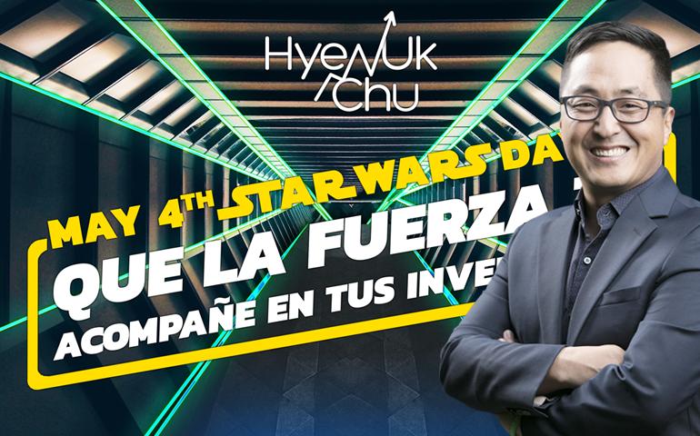 May 4th Que La Fuerza Te Acompañe En Tus Inversiones – Hyenuk Chu
