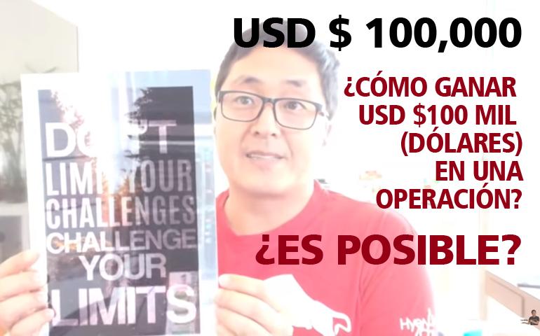 ¿Cómo Ganar USD $100 Mil (Dólares) En Una Operación?, ¿Es Posible? – Hyenuk Chu