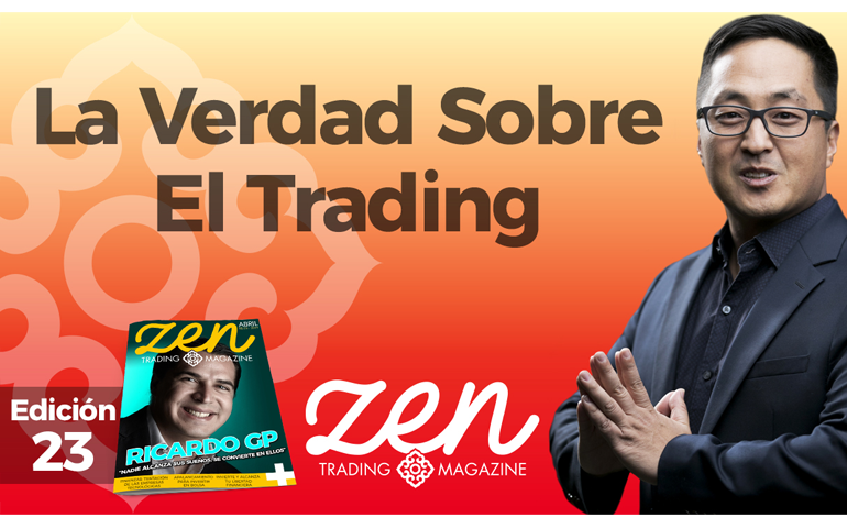 La Verdad Sobre El Trading – Zen Trading Magazine – Editorial Abril 2019 – Hyenuk Chu