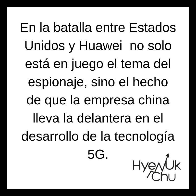 Clave para entender lo que pasa con Huawei - Hyenuk Chu