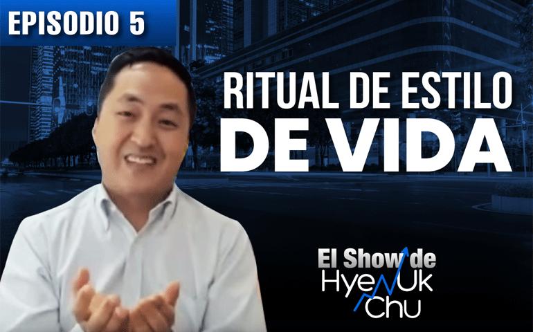 Rituales de Estilo de Vida – El Show de Hyenuk Chu – Episodio 23