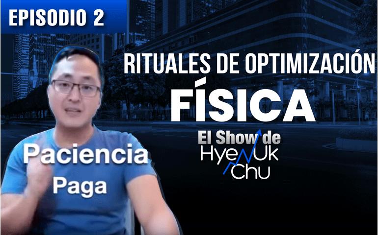 Rituales de Optimización Física – El Show de Hyenuk Chu – Episodio 20