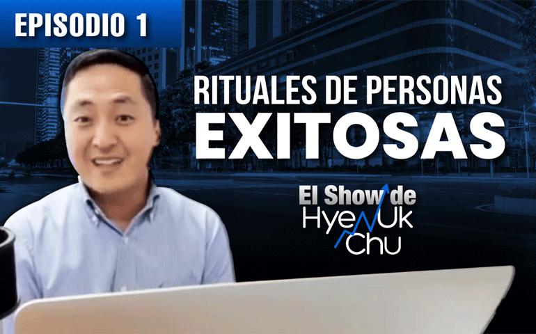 Rituales de Personas Exitosas – El Show de Hyenuk Chu – Episodio 19