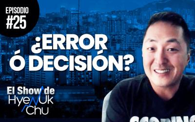 ¿Error O Decisión? – El Show de Hyenuk Chu – Episodio 25