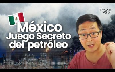 México ¿Guerra de Petróleo o un Juego SECRETO? – Hyenuk Chu