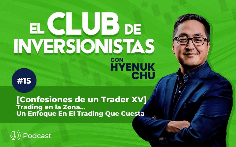 15 [Confesiones de un Trader XV] Trading en la Zona... Un Enfoque En El Trading Que Cuesta – Hyenuk Chu
