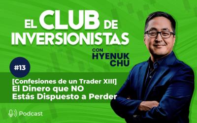 13 [Confesiones de un Trader XIII] El Dinero que NO Estás Dispuesto a Perder – Hyenuk Chu