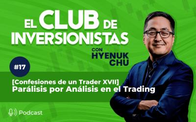 17 [Confesiones de un Trader XVII]  Parálisis por Análisis en el Trading – Hyenuk Chu