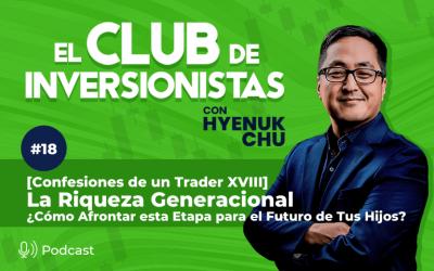 18 [Confesiones de un Trader XVIII] La Riqueza Generacional ¿Cómo Afrontar esta Etapa para el Futuro de Tus Hijos? – Hyenuk Chu