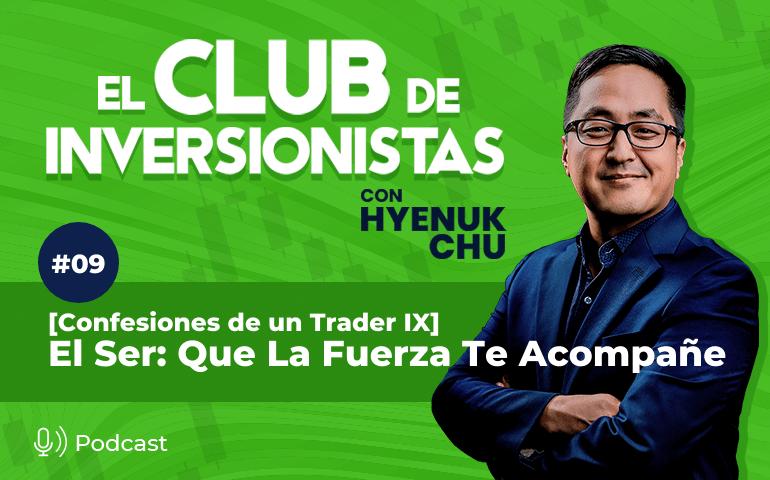 9 [Confesiones de un Trader IX] El Ser: Que La Fuerza Te Acompañe – Hyenuk Chu