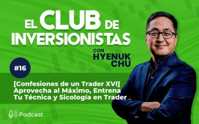 16 [Confesiones de un Trader XVI] Aprovecha al Máximo, Entrena Tu Técnica y Sicología en Trader – Hyenuk Chu