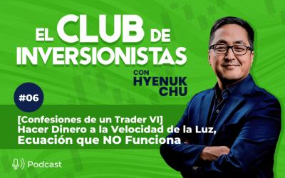 6 [Confesiones de un Trader VI] Hacer Dinero a la Velocidad de la Luz, Ecuación que NO Funciona – Hyenuk Chu